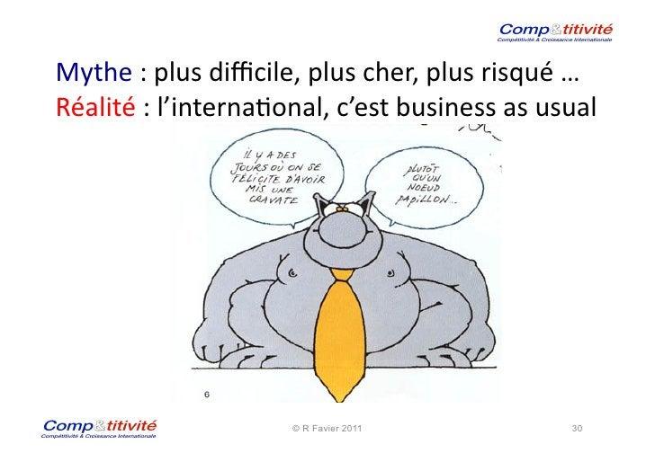 Mythe : plus difficile, plus cher, plus risqué … Réalité : l'interna(onal, c'est business as u...