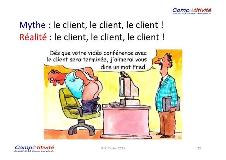 Mythe : le client, le client, le client ! Réalité : le client, le client, le client ! ...