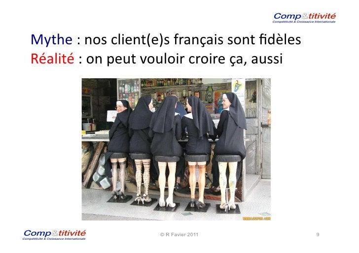 Mythe : nos client(e)s français sont fidèles  Réalité : on peut vouloir croire ça, aussi   ...
