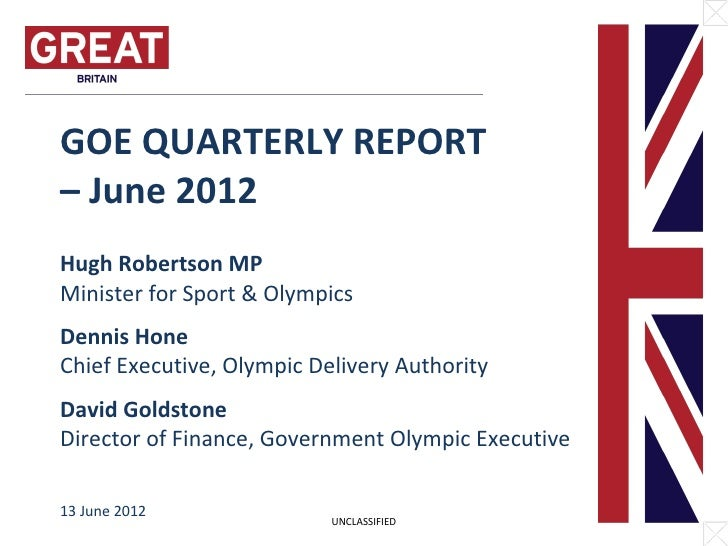 GOE QUARTERLY REPORT– June 2012Hugh Robertson MPMinister for Sport & OlympicsDennis HoneChief Executive, Olympic Delivery ...