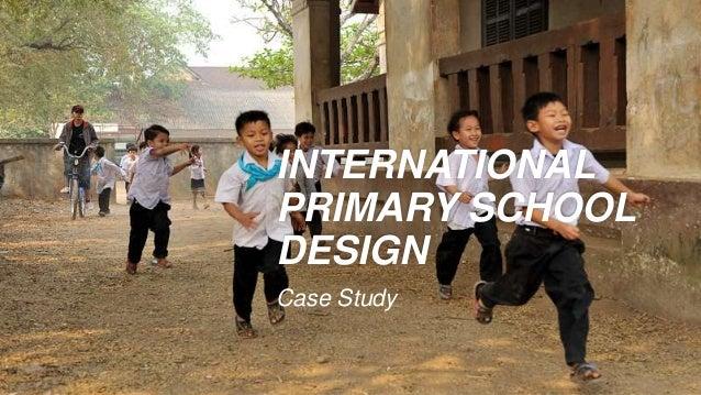 INTERNATIONAL PRIMARY SCHOOL DESIGN Case Study