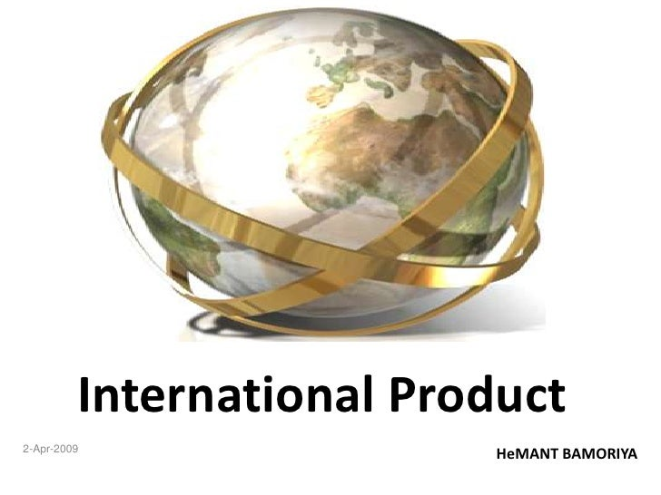 International Product<br />2-Apr-2009<br />HeMANT BAMORIYA<br />