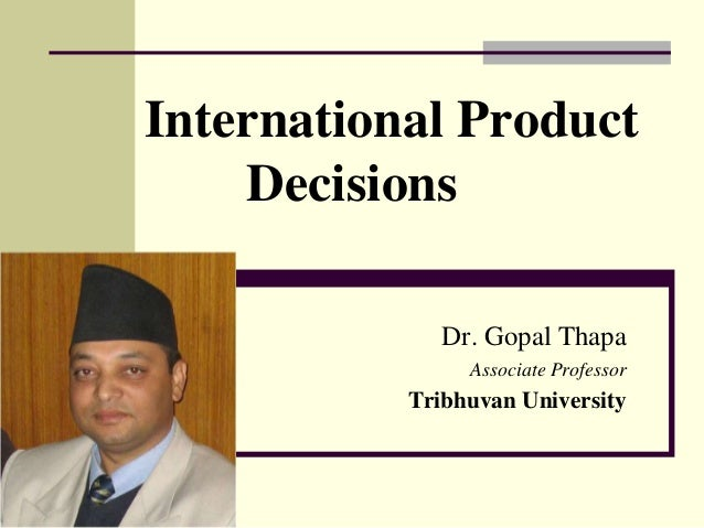 International Product Decisions Dr. Gopal Thapa Associate Professor Tribhuvan University