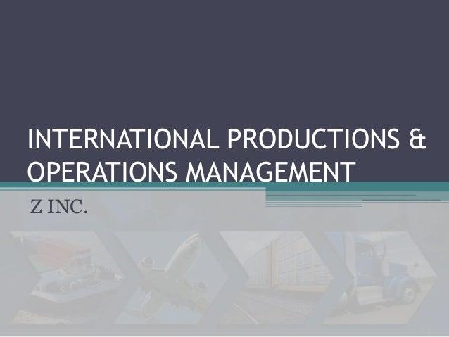 INTERNATIONAL PRODUCTIONS &OPERATIONS MANAGEMENTZ INC.