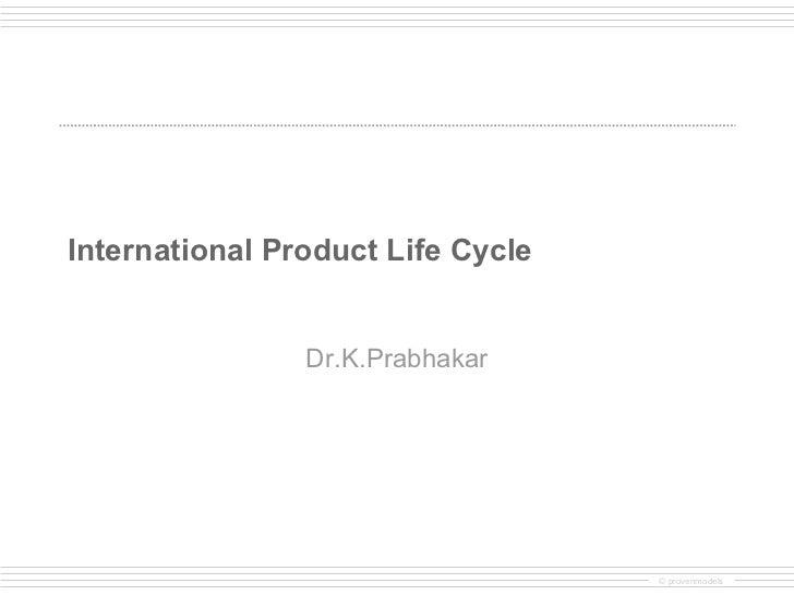International Product Life Cycle  Dr.K.Prabhakar © provenmodels