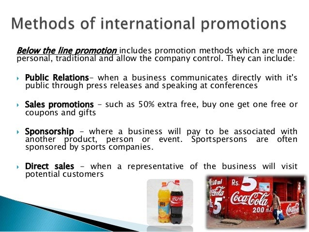 method of promotion Methods of promotion table promotion method | defined | example of organisations that have used this type of promotion | what are the advantages of using this for a small business | what are the drawbacks of using this for a small business | television | advertisements on television using.
