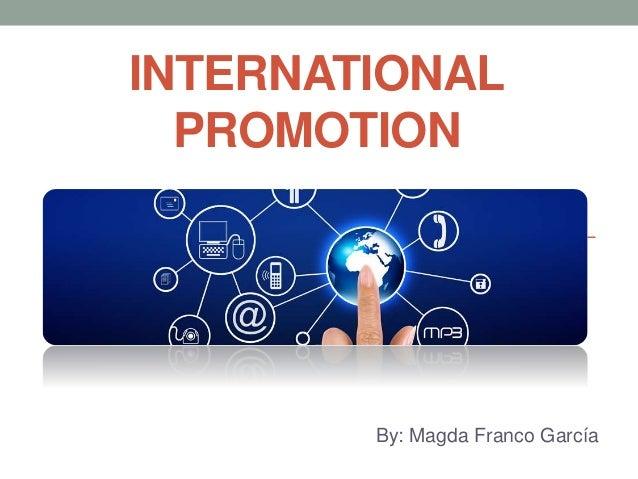 INTERNATIONAL PROMOTION By: Magda Franco García