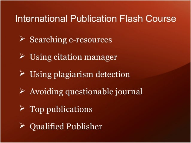 International Publication Flash Course  Searching e-resources  Using citation manager  Using plagiarism detection  Avo...
