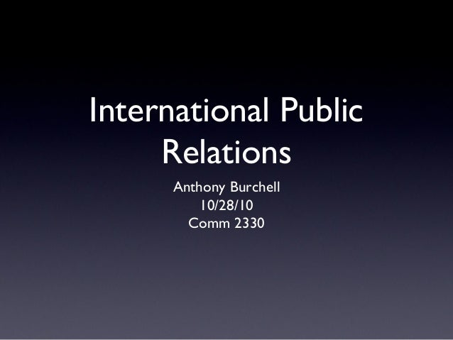 International Public Relations Anthony Burchell 10/28/10 Comm 2330