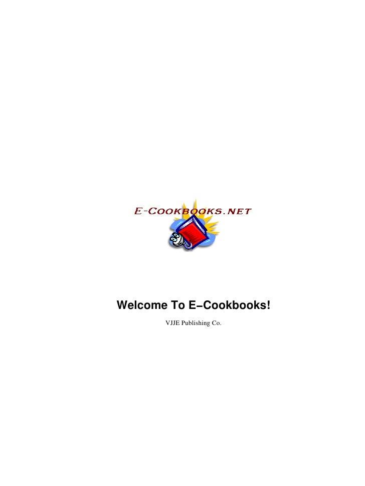 Welcome To E−Cookbooks!       VJJE Publishing Co.