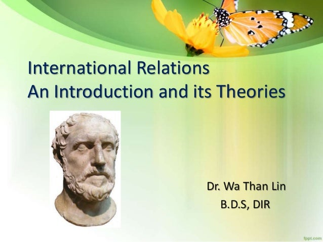International Relations An Introduction and its Theories Dr. Wa Than Lin B.D.S, DIR