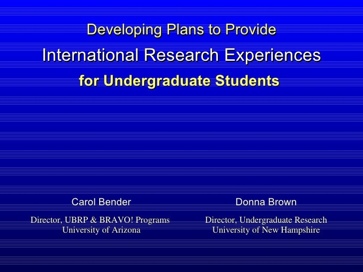for Undergraduate Students  Director, UBRP & BRAVO! Programs  University of Arizona Director, Undergraduate Research Unive...