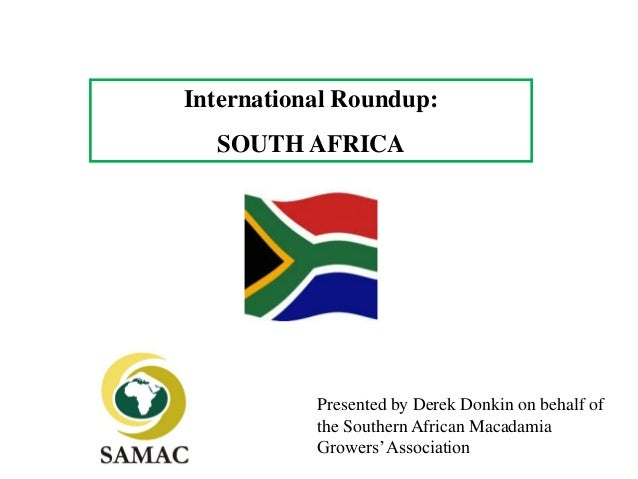 International Roundup:  SOUTH AFRICA           Presented by Derek Donkin on behalf of           the Southern African Macad...