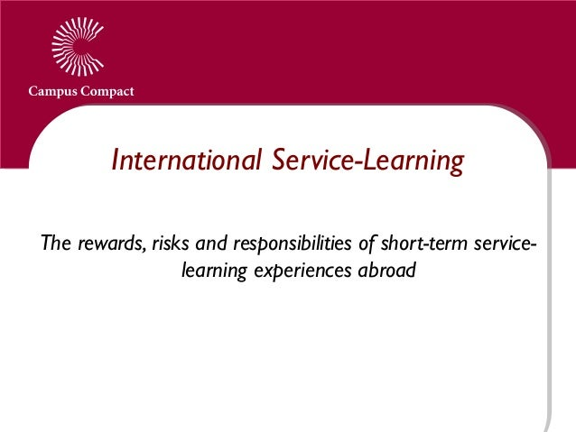 International Service-Learning The rewards, risks and responsibilities of short-term service- learning experiences abroad