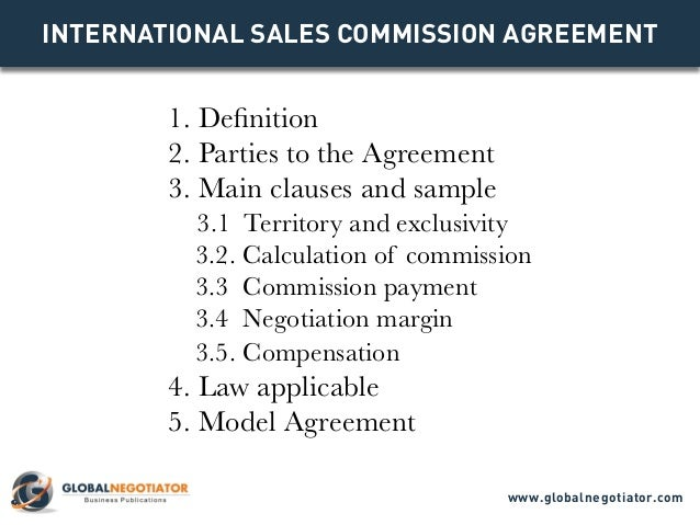 INTERNATIONAL SALES COMMISSION AGREEMENT 1. Definition 2. Parties to the Agreement 3. Main clauses and sample 3.1 Territor...