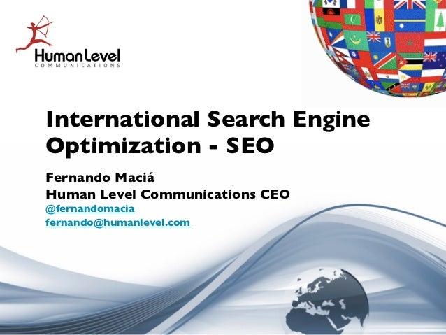 International Search EngineOptimization - SEOFernando MaciáHuman Level Communications CEO@fernandomaciafernando@humanlevel...