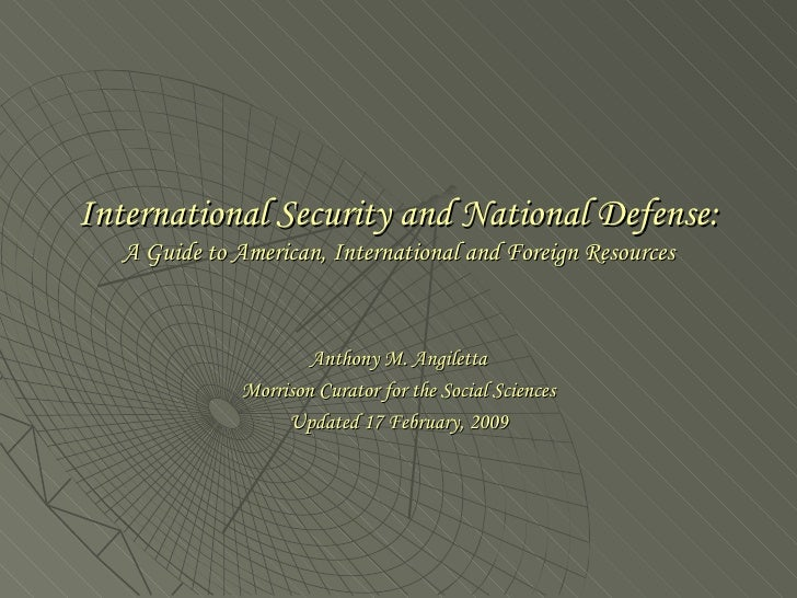 International Security and National Defense:  A Guide to American, International and Foreign Resources Anthony M. Angilett...