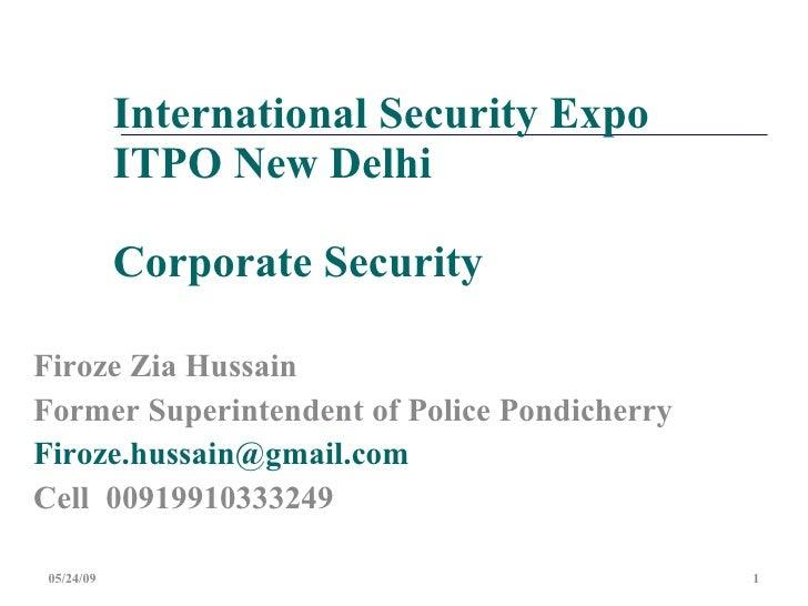 International Security Expo             ITPO New Delhi              Corporate Security  Firoze Zia Hussain Former Superint...