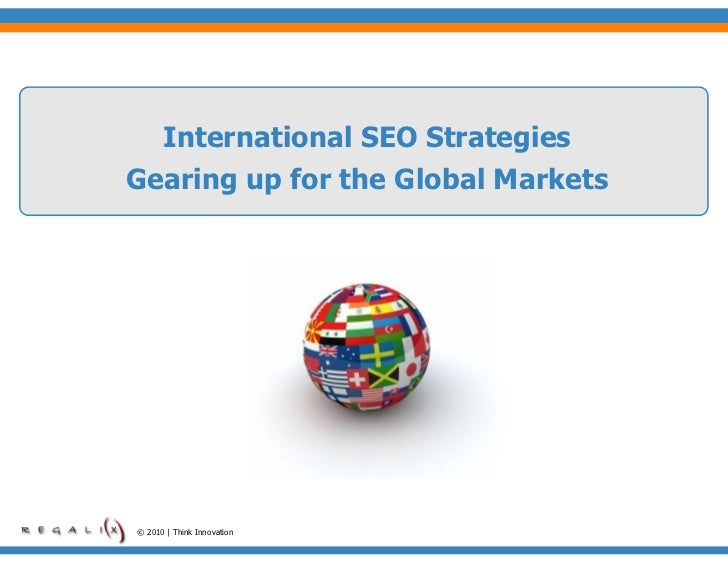International SEO StrategiesGearing up for the Global Markets© 2010 | Think Innovation