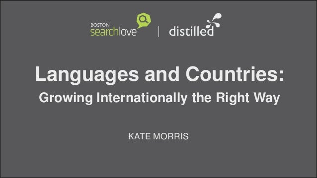 Languages and Countries:Growing Internationally the Right WayKATE MORRIS
