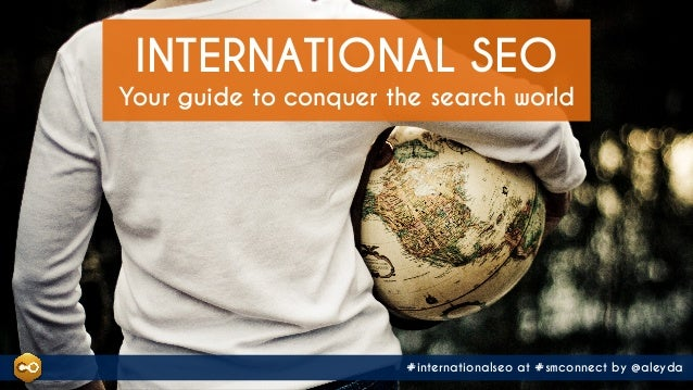 #internationalseo at #smconnect by @aleyda Your guide to conquer the search world INTERNATIONAL SEO #internationalseo at #...