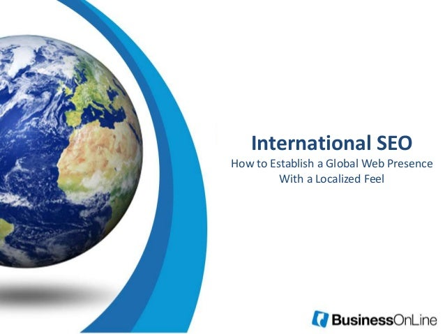 International SEO How to Establish a Global Web Presence With a Localized Feel