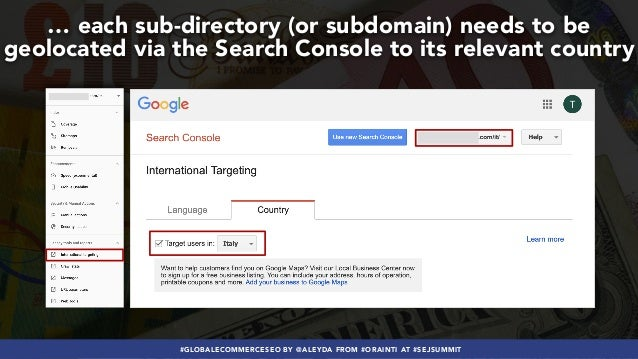 #GLOBALECOMMERCESEO BY @ALEYDA FROM #ORAINTI AT #SEJSUMMIT … each sub-directory (or subdomain) needs to be geolocated via ...