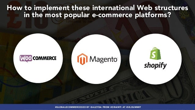 #GLOBALECOMMERCESEO BY @ALEYDA FROM #ORAINTI AT #SEJSUMMIT How to implement these international Web structures in the most...