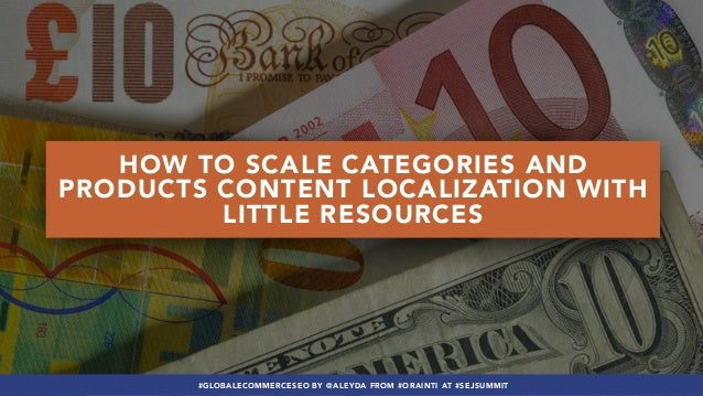 #GLOBALECOMMERCESEO BY @ALEYDA FROM #ORAINTI AT #SEJSUMMIT HOW TO SCALE CATEGORIES AND PRODUCTS CONTENT LOCALIZATION WITH ...