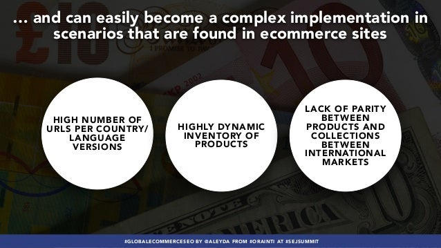 #GLOBALECOMMERCESEO BY @ALEYDA FROM #ORAINTI AT #SEJSUMMIT … and can easily become a complex implementation in scenarios t...