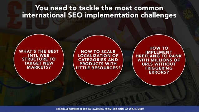 #GLOBALECOMMERCESEO BY @ALEYDA FROM #ORAINTI AT #SEJSUMMIT You need to tackle the most common international SEO implementa...