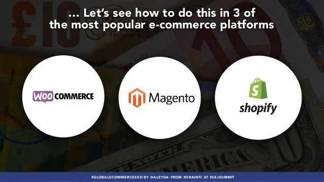 #GLOBALECOMMERCESEO BY @ALEYDA FROM #ORAINTI AT #SEJSUMMIT … Let's see how to do this in 3 of the most popular e-commerce ...