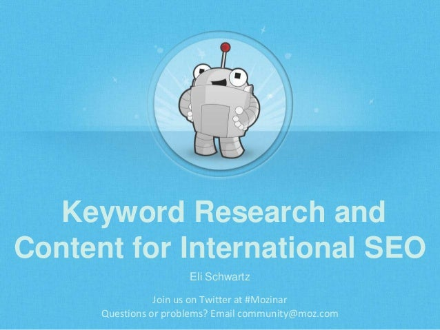 Keyword Research and Content for International SEO Eli Schwartz Join us on Twitter at #Mozinar Questions or problems? Emai...