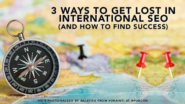 #INTERNATIONALSEO BY @ALEYDA FROM #ORAINTI AT @PUBCON#INTERNATIONALSEO BY @ALEYDA FROM #ORAINTI AT @PUBCON 3 WAYS TO GET L...