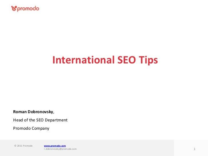 International SEO TipsRoman Dobronovsky,Head of the SEO DepartmentPromodo Company© 2011 Promodo   www.promodo.com         ...
