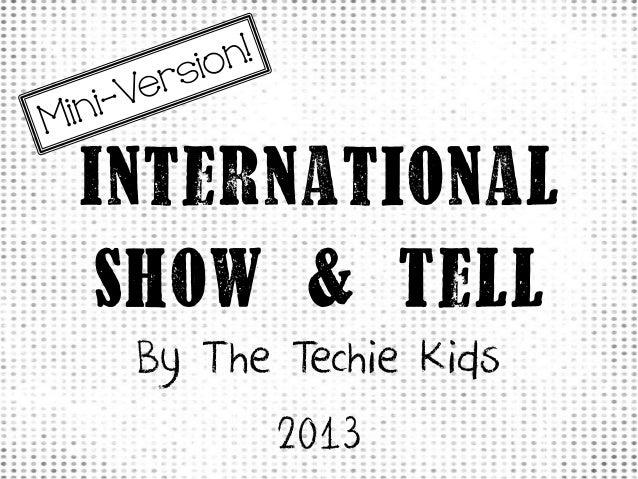 InternationalShow & TellBy The Techie Kids2013