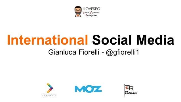 International Social Media Gianluca Fiorelli - @gfiorelli1