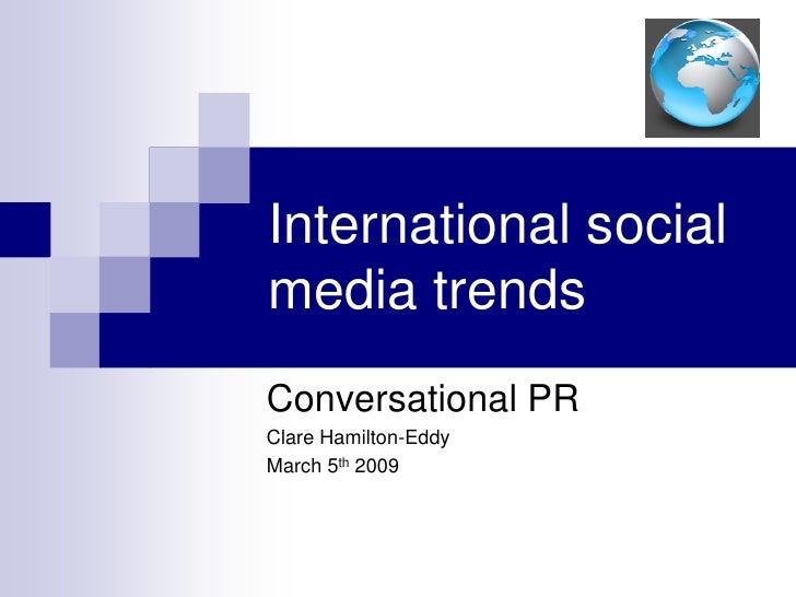 International social media trends Conversational PR Clare Hamilton-Eddy March 5th 2009