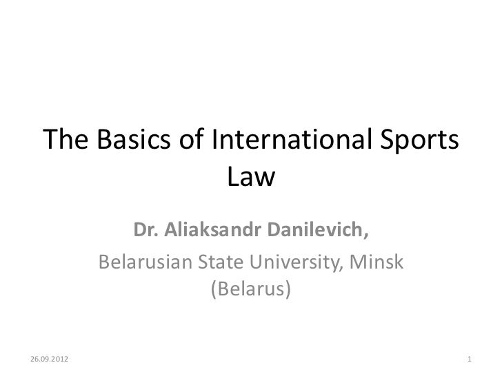 The Basics of International Sports                  Law                 Dr. Aliaksandr Danilevich,             Belarusian ...