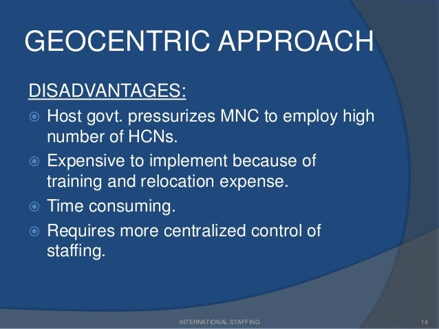 geocentric approach Regiocentric approach may also be used as a transition approach, between a polycentric approach and a geocentric approach for example, companies such as coca cola have been using this kind of regiocentric orientation approach.