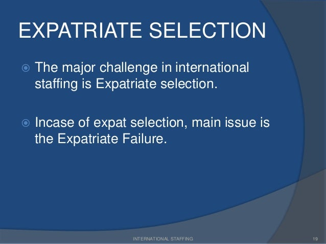 international staffing 3 1 introduction this chapter deals with several aspects of international assignments first, section 2 reviews different staffing policies and looks in some detail at the factors influencing the choice.