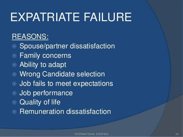 expatriate failures Adjusting to their new host country this often leads to expatriate failure, identified  most often as the event of premature departure, or poor work.