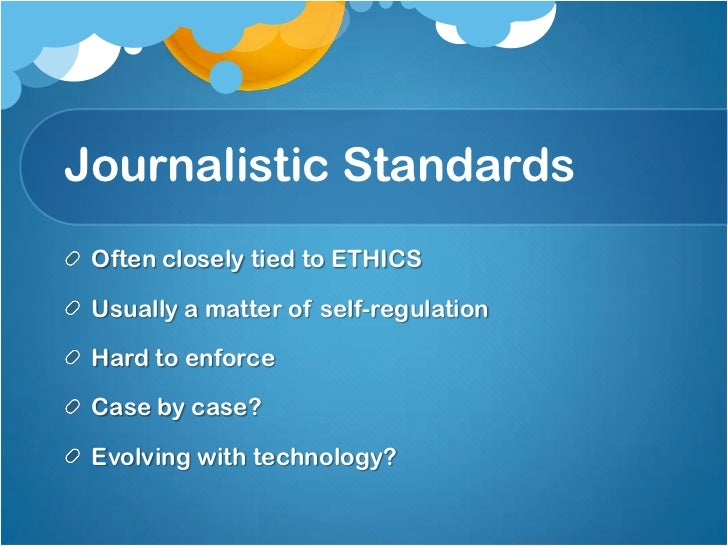 journalistic standards in modern journalism Global media ethics aims at developing a comprehensive set of principles and standards for the practice of journalism in an age of global news media new forms of communication are reshaping the practice of a once parochial craft serving a local, regional or national public.