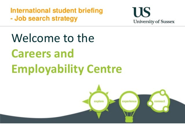 International student briefing - Job search strategy  Welcome to the Careers and Employability Centre