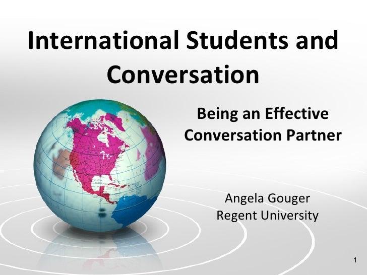 International Students and Conversation Being an Effective Conversation Partner Angela Gouger Regent University