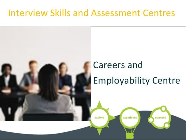 Interview Skills and Assessment Centres Careers and Employability Centre