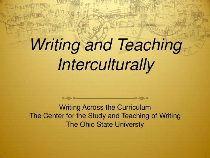 Writing and Teaching    Interculturally        Writing Across the CurriculumThe Center for the Study and Teaching of Writi...