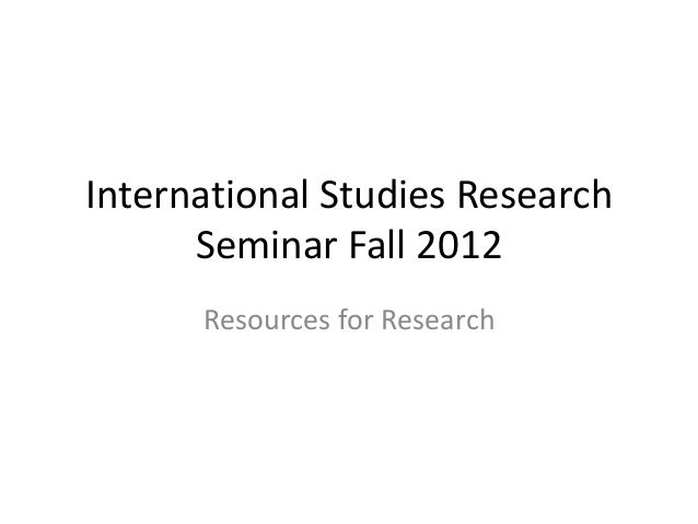 International Studies Research Seminar Fall 2012 Resources for Research