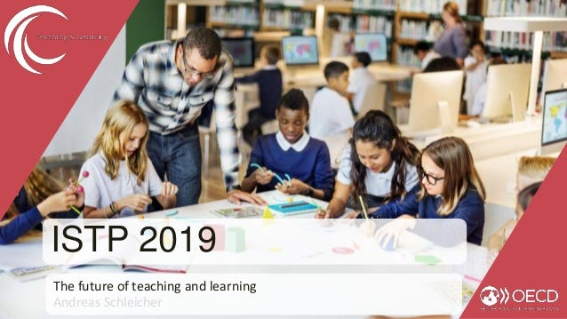 ISTP 2019 The future of teaching and learning Andreas Schleicher