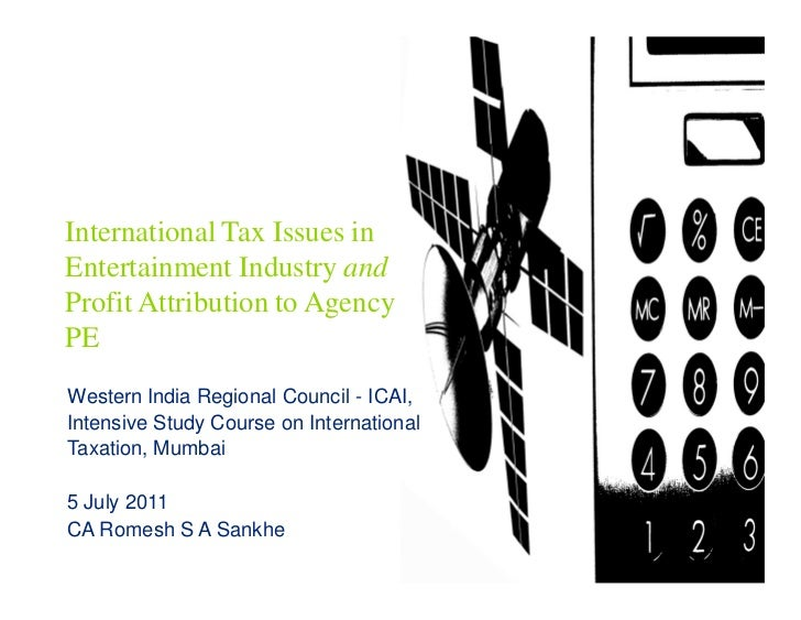 International Tax Issues inEntertainment Industry andProfit Attribution to AgencyPEWestern India Regional Council - ICAI,I...